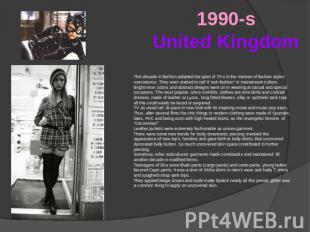 1990-sUnited Kingdom This decade in fashion adopted the spirit of 70-s in the ma