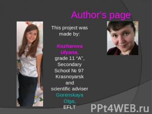 "Author's page This project was made by:Kozharova Ulyana,grade 11 ""A"",Secondary S"