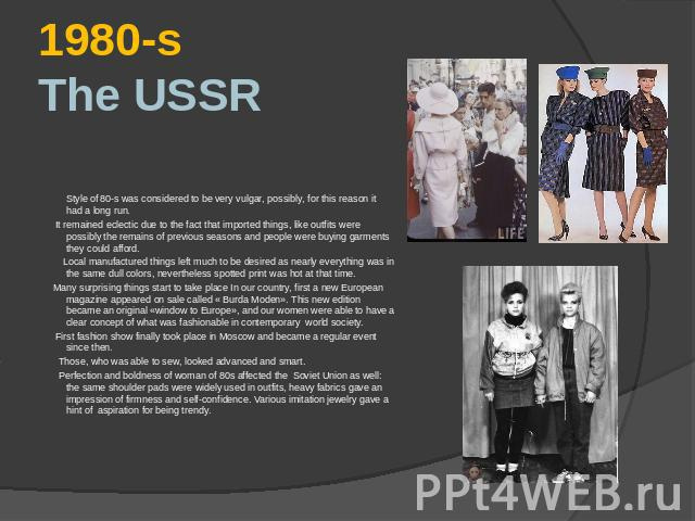 1980-s The USSR Style of 80-s was considered to be very vulgar, possibly, for this reason it had a long run. It remained eclectic due to the fact that imported things, like outfits were possibly the remains of previous seasons and people were buying…