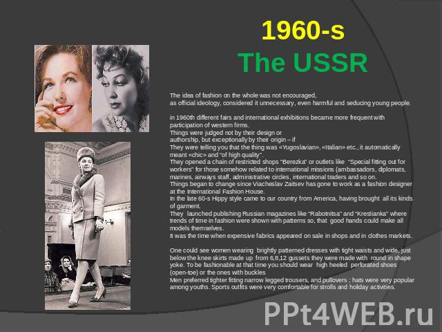 1960-sThe USSR The idea of fashion on the whole was not encouraged, as official ideology, considered it unnecessary, even harmful and seducing young people.in 1960th different fairs and international exhibitions became more frequent with participati…