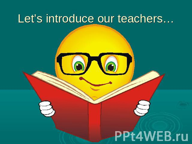 Let's introduce our teachers…