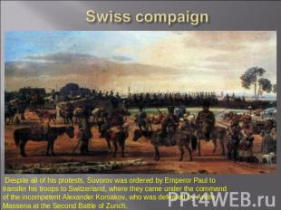 Swiss compaign Despite all of his protests, Suvorov was ordered by Emperor Paul