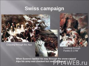 Swiss campaign Crossing through the Alps When Suvorov battled his way through th