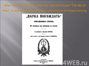 "After the war Suvorov wrote his splendid book ""The Art of War"", in which he gave"