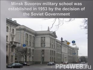Minsk Suvorov military school was established in 1953 by the decision of the Sov