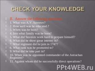 CHECK YOUR KNOWLEDGE II. Answer the following questions. 1. What was A.V. Suvoro