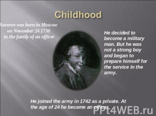 Childhood Suvorov was born in Moscow on November 24 1730 in the family of an off