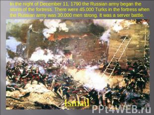 In the night of December 11, 1790 the Russian army began the storm of the fortre