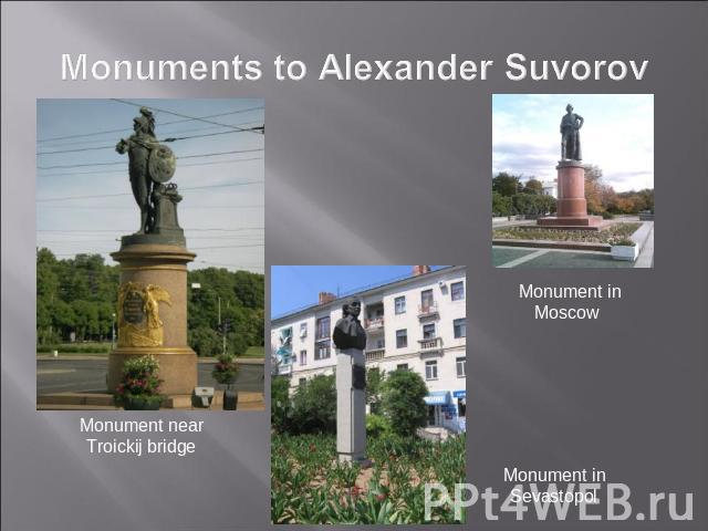 Monuments to Alexander Suvorov Monument near Troickij bridge Monument in Moscow Monument in Sevastopol