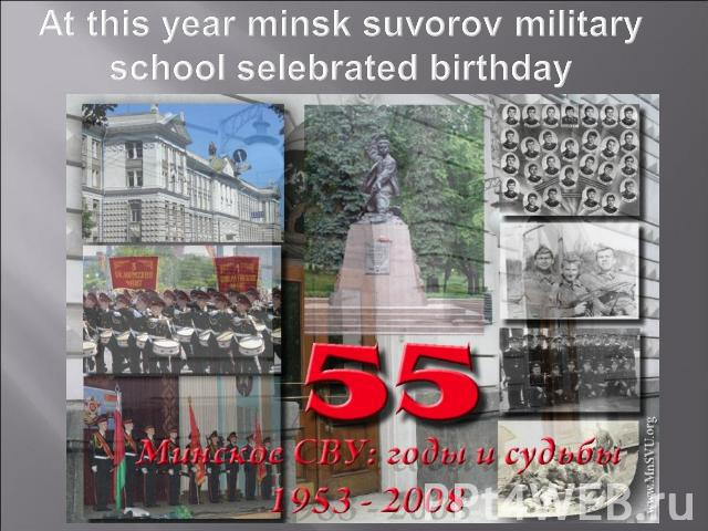 At this year minsk suvorov military school selebrated birthday