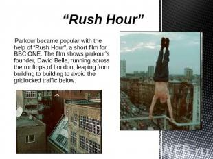 """Rush Hour"" Parkour became popular with the help of ""Rush Hour"", a short film fo"