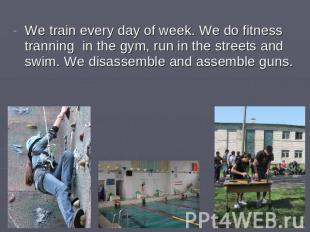 We train every day of week. We do fitness tranning in the gym, run in the street