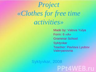 Project«Clothes for free time activities» Made by: Valova YulyaForm: 6 «А»Gramma
