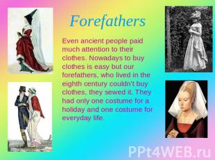 Forefathers Even ancient people paid much attention to their clothes. Nowadays t