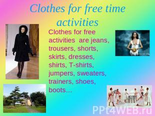 Clothes for free time activities Clothes for free activities are jeans, trousers