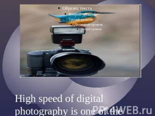 High speed of digital photography is one of the advantages.