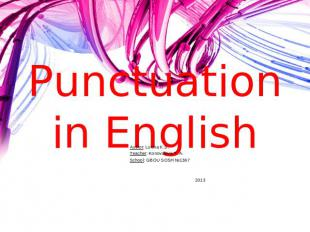 Punctuation in English Author: Lukina K.S.Teacher: Konovalova T. A.School: GBOU
