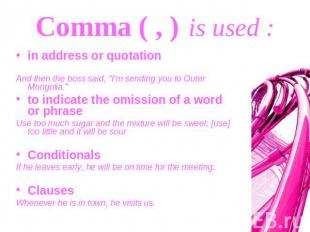 "Comma ( , ) is used : in address or quotationAnd then the boss said, ""I'm sendin"