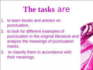 The tasks are to learn books and articles on punctuation, to look for different