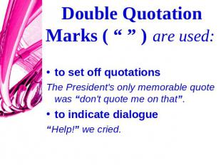 "Double Quotation Marks ( "" "" ) are used: to set off quotationsThe President's on"