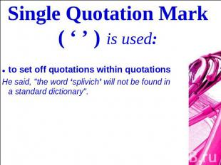 Single Quotation Mark ( ' ' ) is used: to set off quotations within quotationsHe