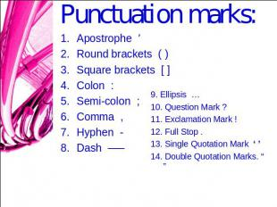 Punctuation marks: Apostrophe ' Round brackets ( )Square brackets [ ]Colon :Semi