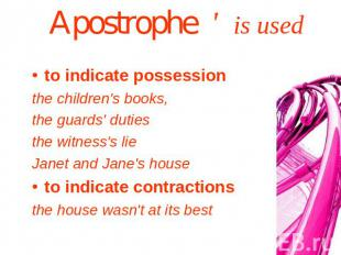 Apostrophe ' is used to indicate possessionthe children's books, the guards' dut