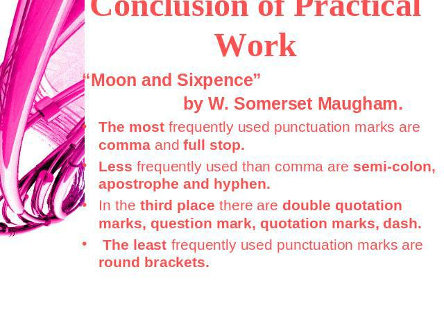 "Сonclusion of Practical Work ""Moon and Sixpence"" by W. Somerset Maugham. The most frequently used punctuation marks are comma and full stop. Less frequently used than comma are semi-colon, apostrophe and hyphen.In the third place there are double qu…"