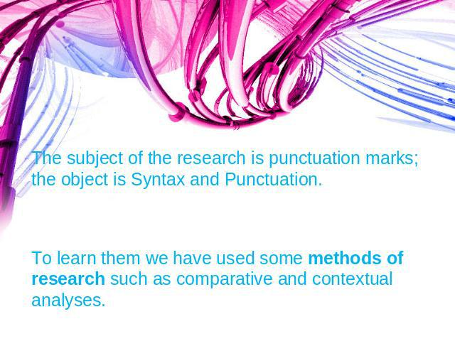 The subject of the research is punctuation marks; the object is Syntax and Punctuation.To learn them we have used some methods of research such as comparative and contextual analyses.