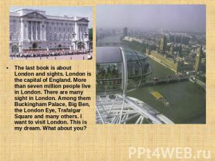 The last book is about London and sights. London is the capital of England. More