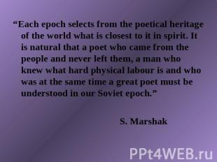 """Each epoch selects from the poetical heritage of the world what is closest to i"