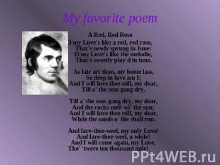My favorite poem A Red, Red RoseO my Luve's like a red, red rose, That's newly s