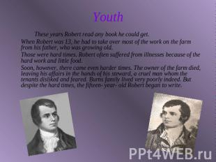 Youth These years Robert read any book he could get.When Robert was 13, he had t