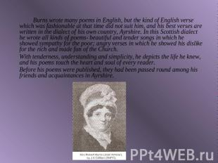Burns wrote many poems in English, but the kind of English verse which was fashi
