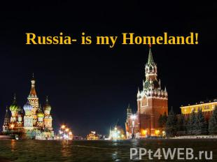 Russia- is my Homeland!