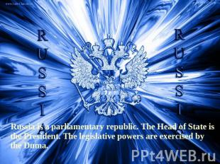 Russia is a parliamentary republic. The Head of State is the President. The legi