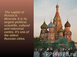 The capital of Russia is Moscow. It is its largest political, scientific, cultur