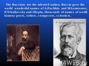 The Russians are the talented nation. Russia gave the world wonderful names of A