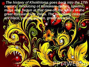 The history of Khokhloma goes back into the 17th century. Producing of tableware