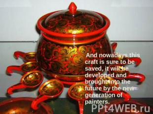 And nowadays this craft is sure to be saved, it will be developed and brought in