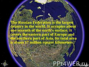 The Russian Federation is the largest country in the world. It occupies about on