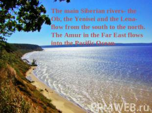 The main Siberian rivers- the Ob, the Yenisei and the Lena- flow from the south