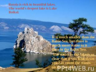 Russia is rich in beautiful lakes. The world's deepest lake is Lake Baikal. It i