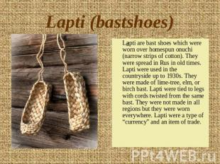 Lapti (bastshoes) Lapti are bast shoes which were worn over homespun onuchi (nar