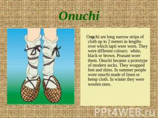 Onuchi Onuchi are long narrow strips of cloth up to 2 meters in lengths over whi