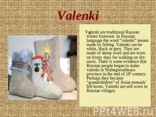 Valenki Valenki are traditional Russian winter footwear. In Russian language the
