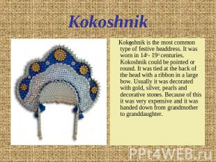 Kokoshnik Kokoshnik is the most common type of festive headdress. It was worn in