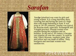 Sarafan Sarafan (pinafore) was worn by girls and young women. It is a long sleev