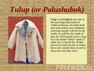 Tulup (or Polushubok) Tulup or polushubok was one of the most important items of