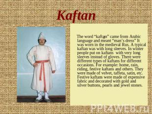 "Kaftan The word ""kaftan"" came from Arabic language and meant ""man's dress"" It wa"